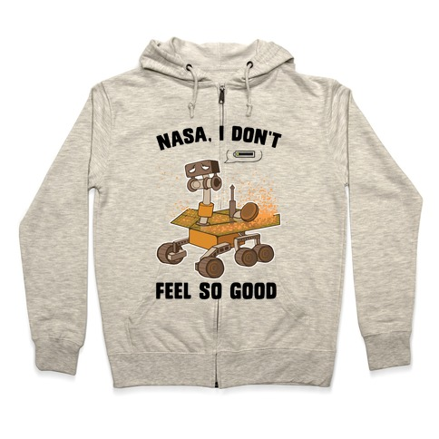 Nasa, I don't feel so good... Zip Hoodie