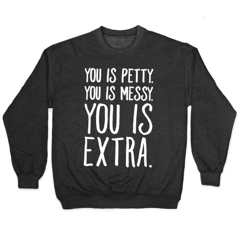 You Is Messy You Is Petty You Is Extra White Print Pullover