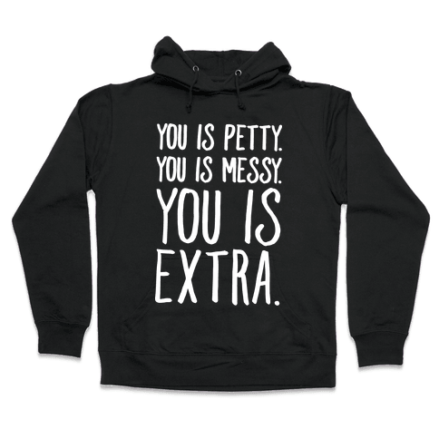 You Is Messy You Is Petty You Is Extra White Print Hooded Sweatshirt