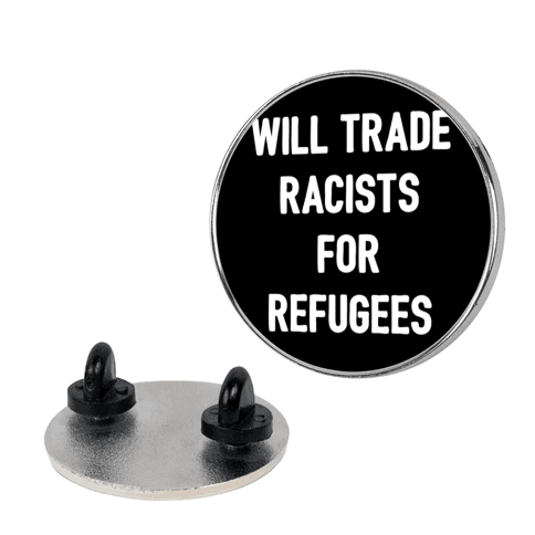 Will Trade Racists For Refugees pin