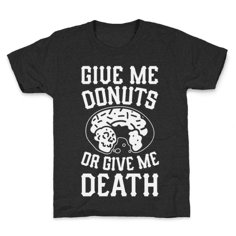 Give Me Donuts Or Give Me Death Kids T-Shirt