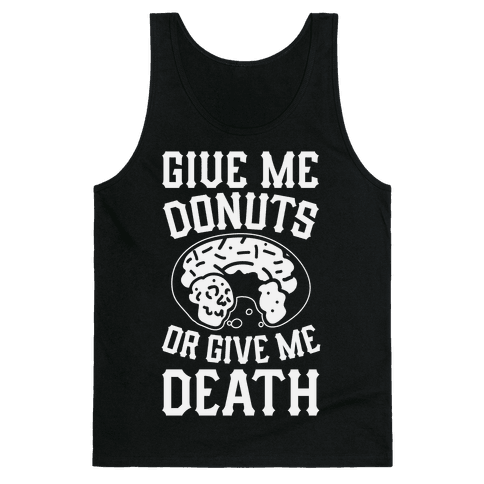 Give Me Donuts Or Give Me Death Tank Top