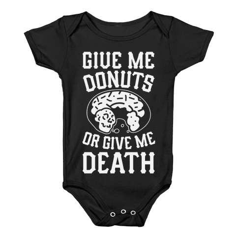 Give Me Donuts Or Give Me Death Baby Onesy
