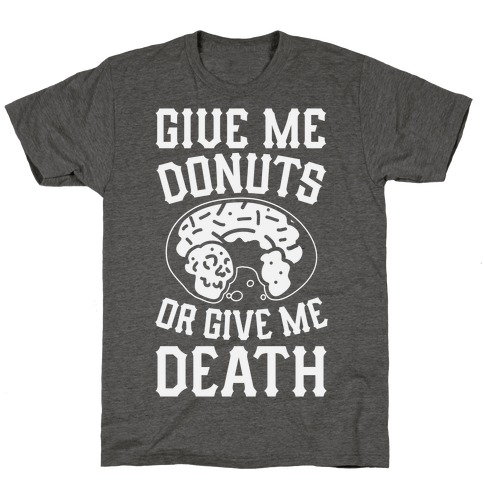 Give Me Donuts Or Give Me Death T-Shirt