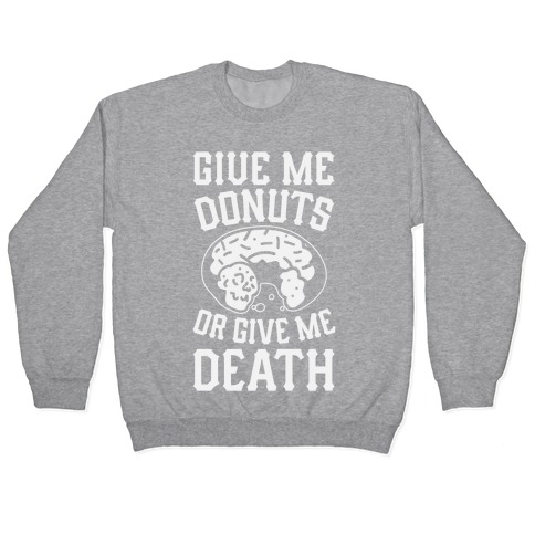 Give Me Donuts Or Give Me Death Pullover