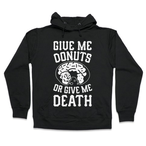 Give Me Donuts Or Give Me Death Hooded Sweatshirt