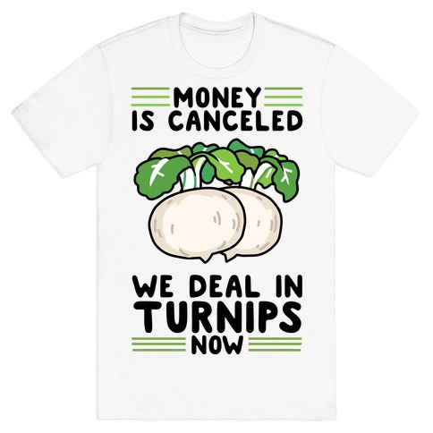 Money Is Canceled, We Deal In Turnips Now T-Shirt