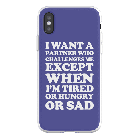 I Want A Partner Who Challenges Me Phone Flexi-Case