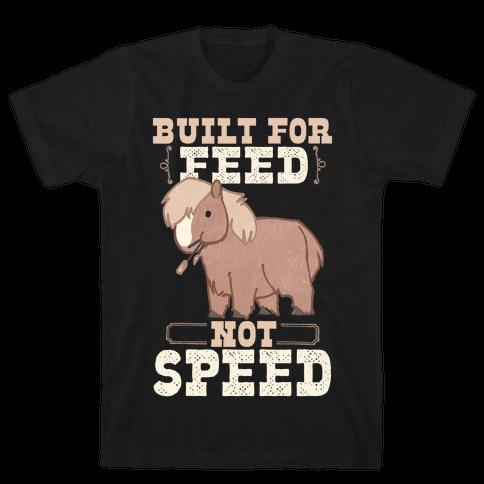 Built For Feed Not Speed Mens/Unisex T-Shirt
