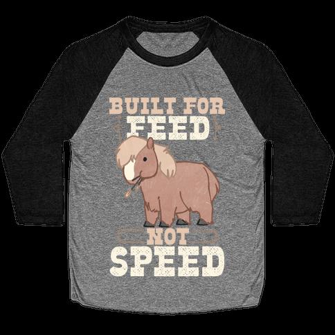 Built For Feed Not Speed Baseball Tee