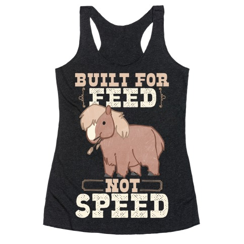 Built For Feed Not Speed Racerback Tank Top