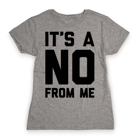 It's A No From Me Womens T-Shirt