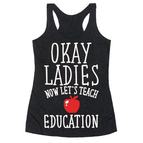 Okay Ladies Now Let's Teach Education Parody White Print Racerback Tank Top
