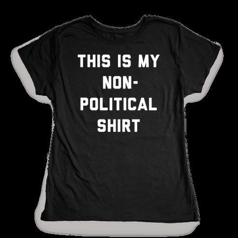 This Is My Non-Political Shirt White Print  Womens T-Shirt