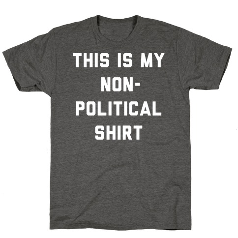 This Is My Non-Political Shirt White Print T-Shirt
