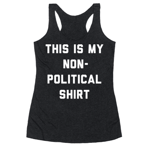 This Is My Non-Political Shirt White Print  Racerback Tank Top