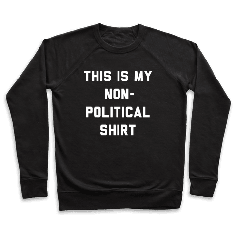 This Is My Non-Political Shirt White Print  Pullover