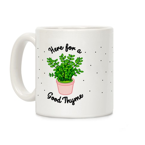 Here For a Good Thyme Coffee Mug
