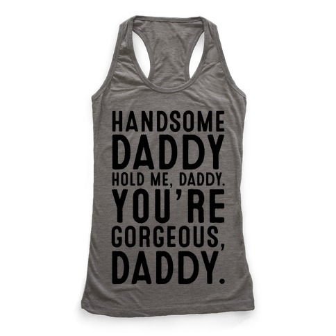 Handsome Daddy Hold Me Daddy You're Gorgeous Daddy White Print Racerback Tank Top