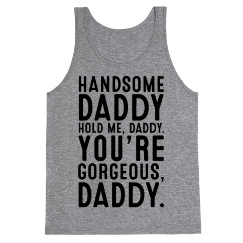 Handsome Daddy Hold Me Daddy You're Gorgeous Daddy White Print Tank Top