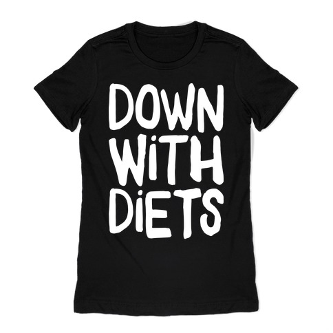 Down With Diets Womens T-Shirt