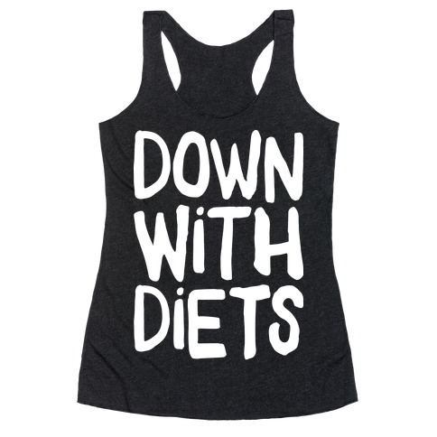 Down With Diets Racerback Tank Top