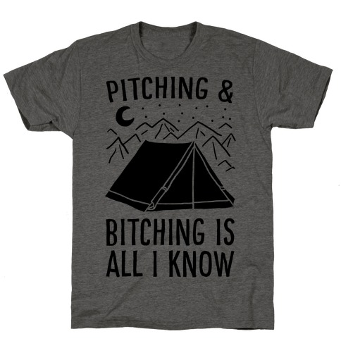 Pitching and Bitching is All I Know - Tent T-Shirt