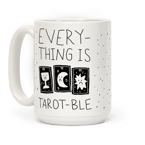 Everything Is Tarot-ble Coffee Mug