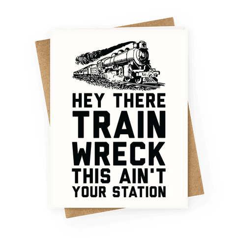 Hey There Train Wreck This Ain't Your Station Greeting Card