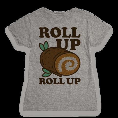 Roll Up Roll Up Womens T-Shirt