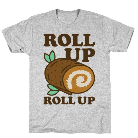 Roll Up Roll Up T-Shirt