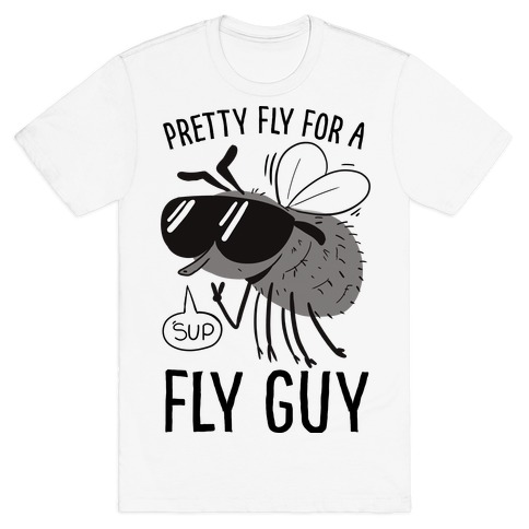 Pretty Fly for a Fly Guy T-Shirt