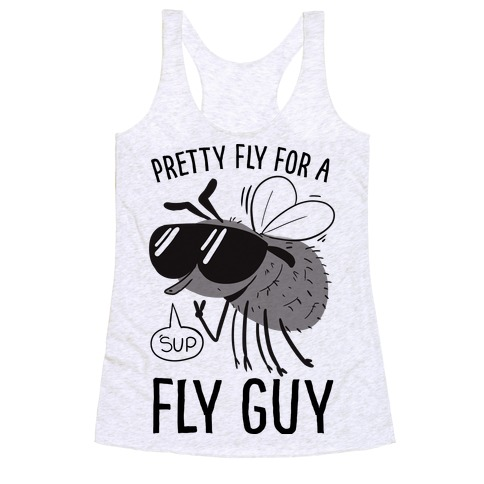 Pretty Fly for a Fly Guy Racerback Tank Top