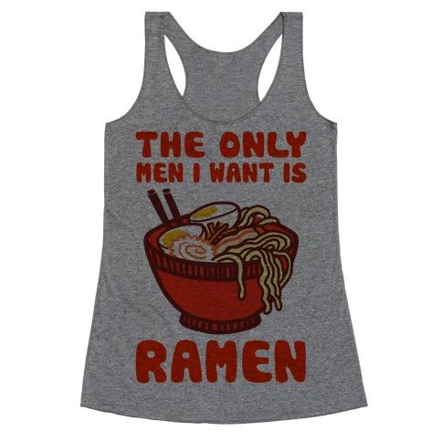 The Only Men I Want is Ramen Racerback Tank Top