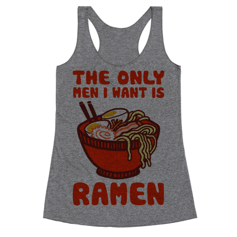 The Only Men I Want is Ramen Racerback Tank Top