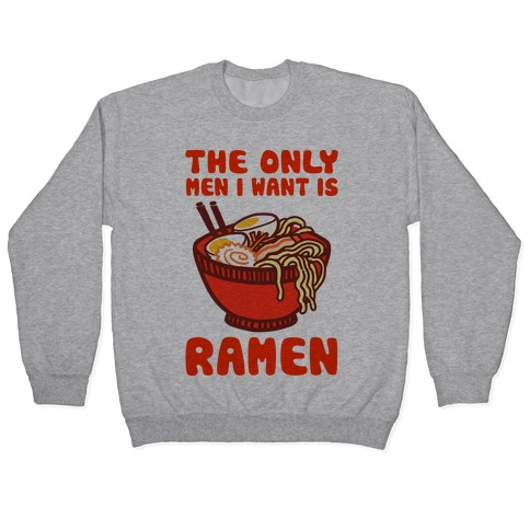 The Only Men I Want is Ramen Pullover