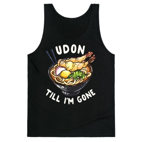 Udon Till I'm Gone Tank Top