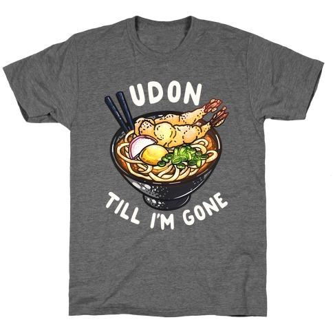 Udon Till I'm Gone T-Shirt