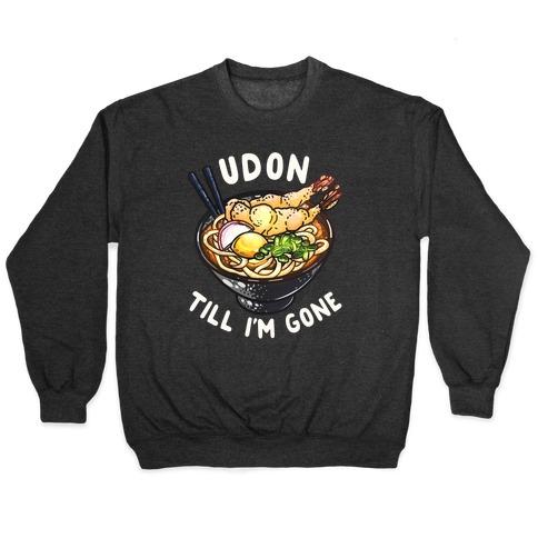 Udon Till I'm Gone Pullover