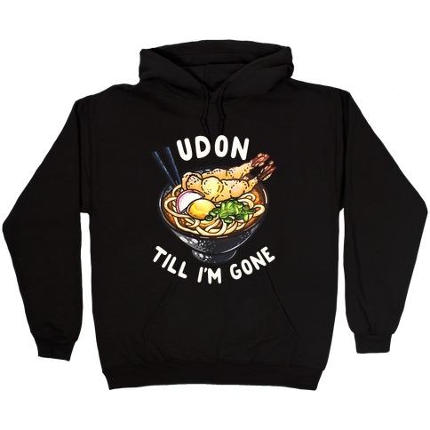 Udon Till I'm Gone Hooded Sweatshirt