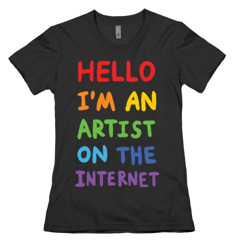 Hello I'm An Artist On The Internet Womens T-Shirt