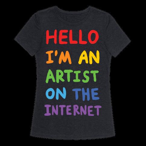 Hello I'm An Artist On The Internet Womens T-Shirt
