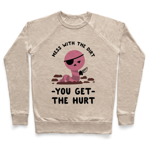 Mess With My Dirt You Get The Hurt Pullover