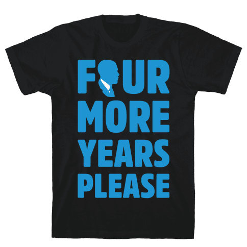 Four More Years Please White Print  Mens T-Shirt