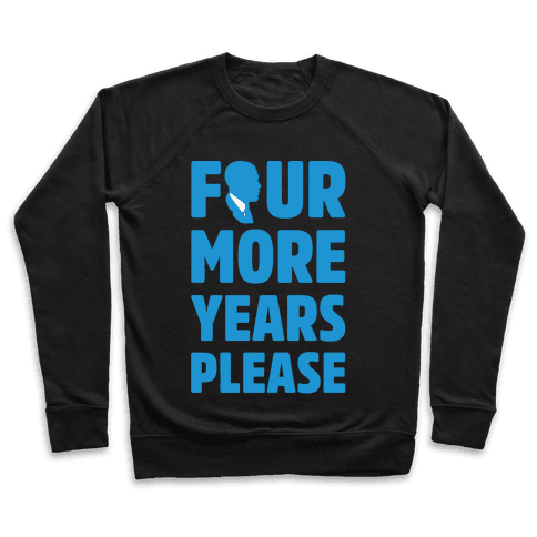 Four More Years Please White Print  Pullover