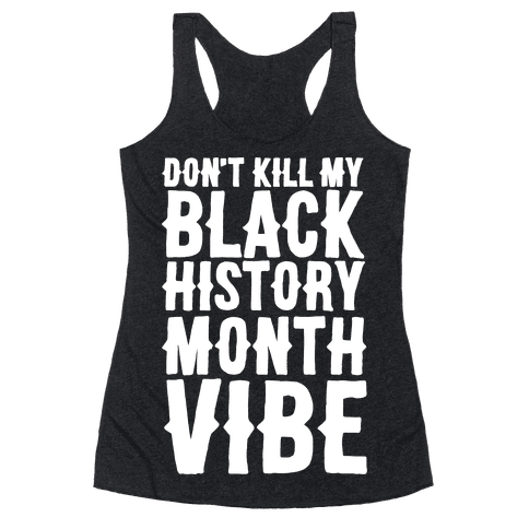 Don't Kill My Black History Month Vibe Racerback Tank Top