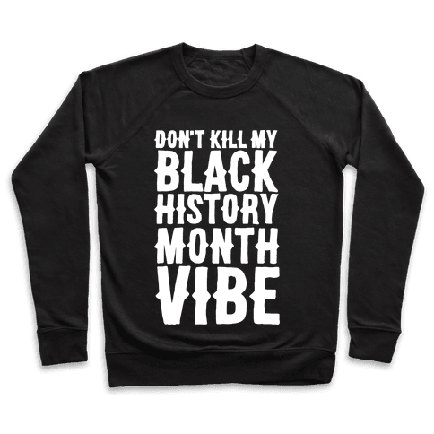 Don't Kill My Black History Month Vibe Pullover