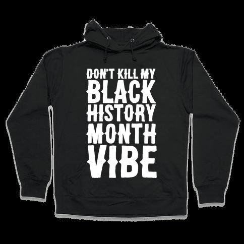 Don't Kill My Black History Month Vibe Hooded Sweatshirt