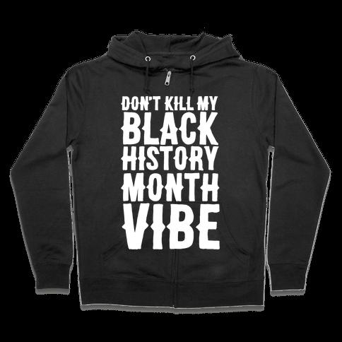 Don't Kill My Black History Month Vibe Zip Hoodie