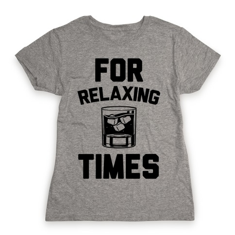 For Relaxing Times Womens T-Shirt